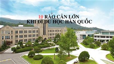 10 rào cản lớn đối với du học sinh đi du học Hàn Quốc