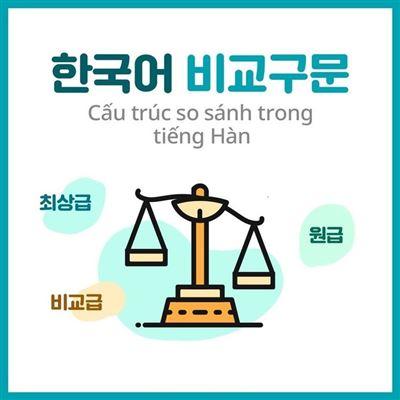 Những cấu trúc cơ bản dùng để so sánh trong tiếng Hàn